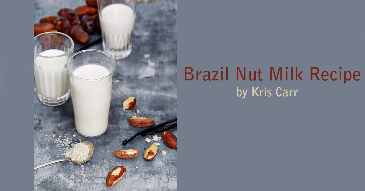Brazil Nut Milk Recipe from Kris Carr