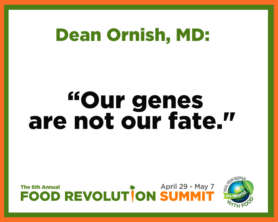 Quote by Dean Ornish, MD, during the 6th annual Food Revolution Summit