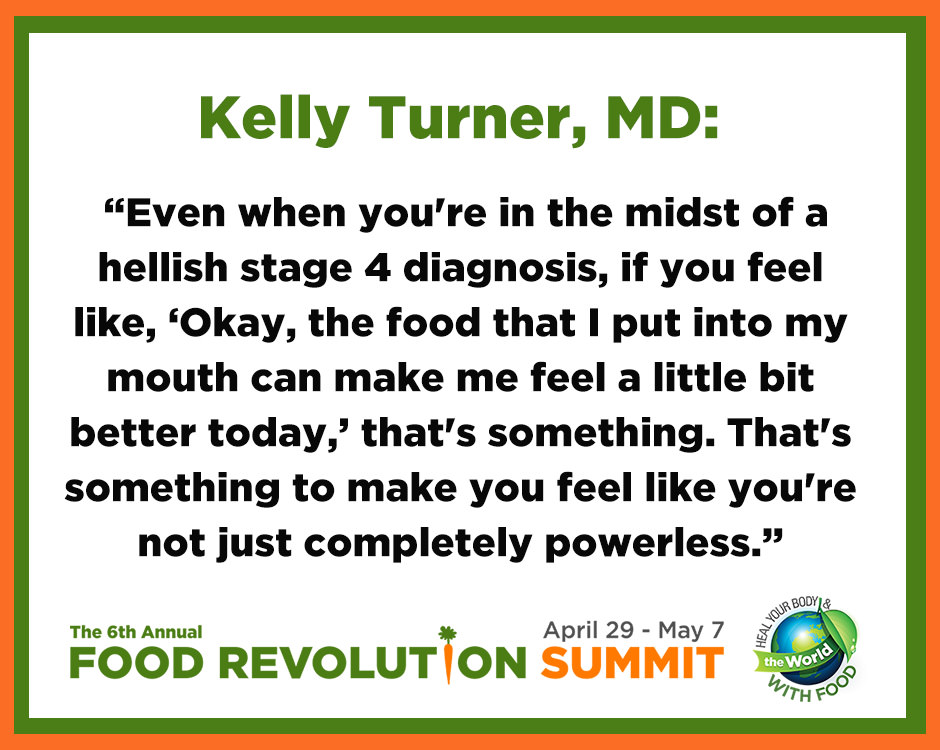 Quote about cancer from Kelly Turner, MD, during the Food Revolution Summit