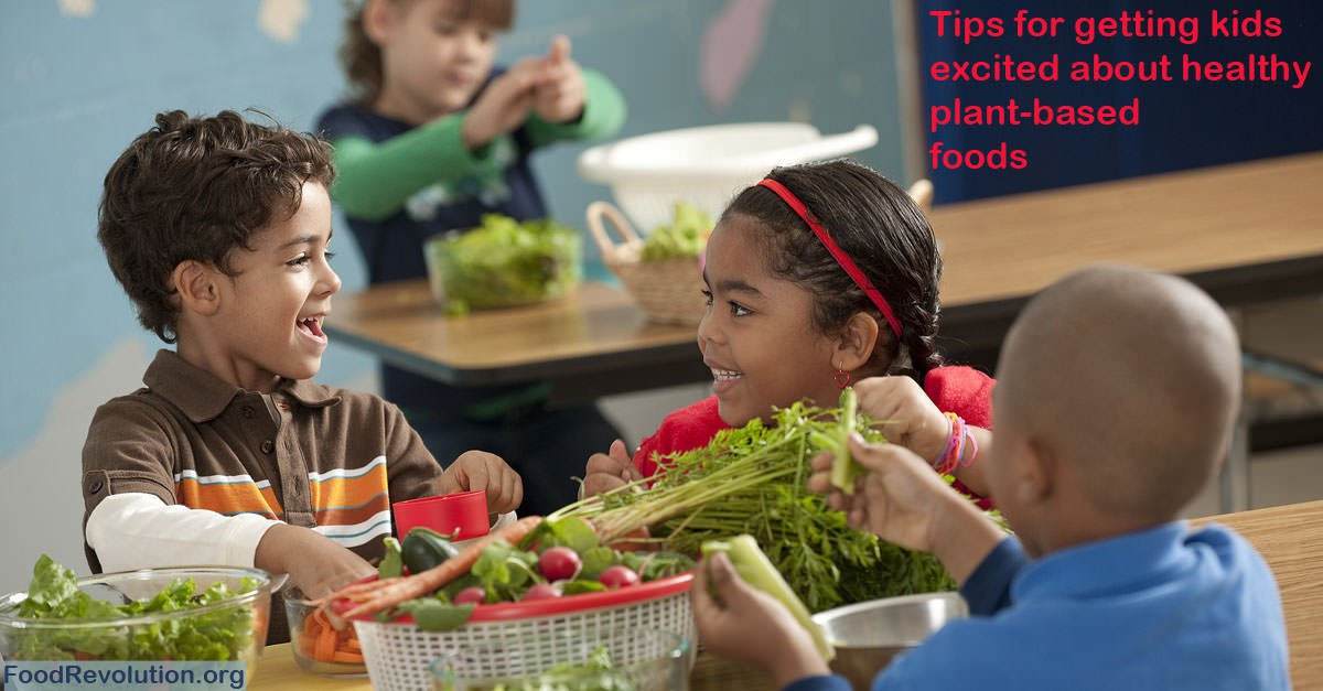 Getting Kids Excited About Healthy Plant-Based Foods