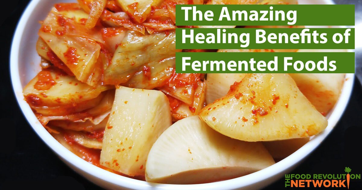 Fermented foods have amazing health and healing benefits