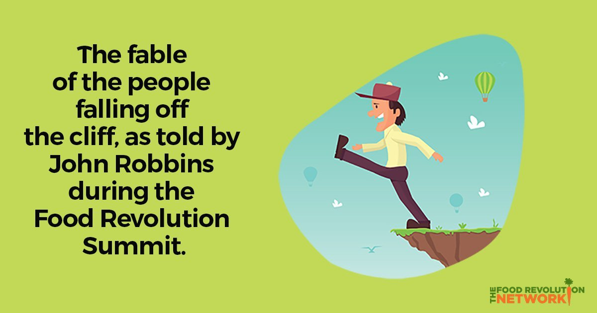 Fable about people falling off a cliff, as told by John Robbins during the Food Revolution Summit.