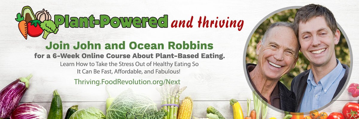 Plant-Powered and Thriving online course with John and Ocean Robbins