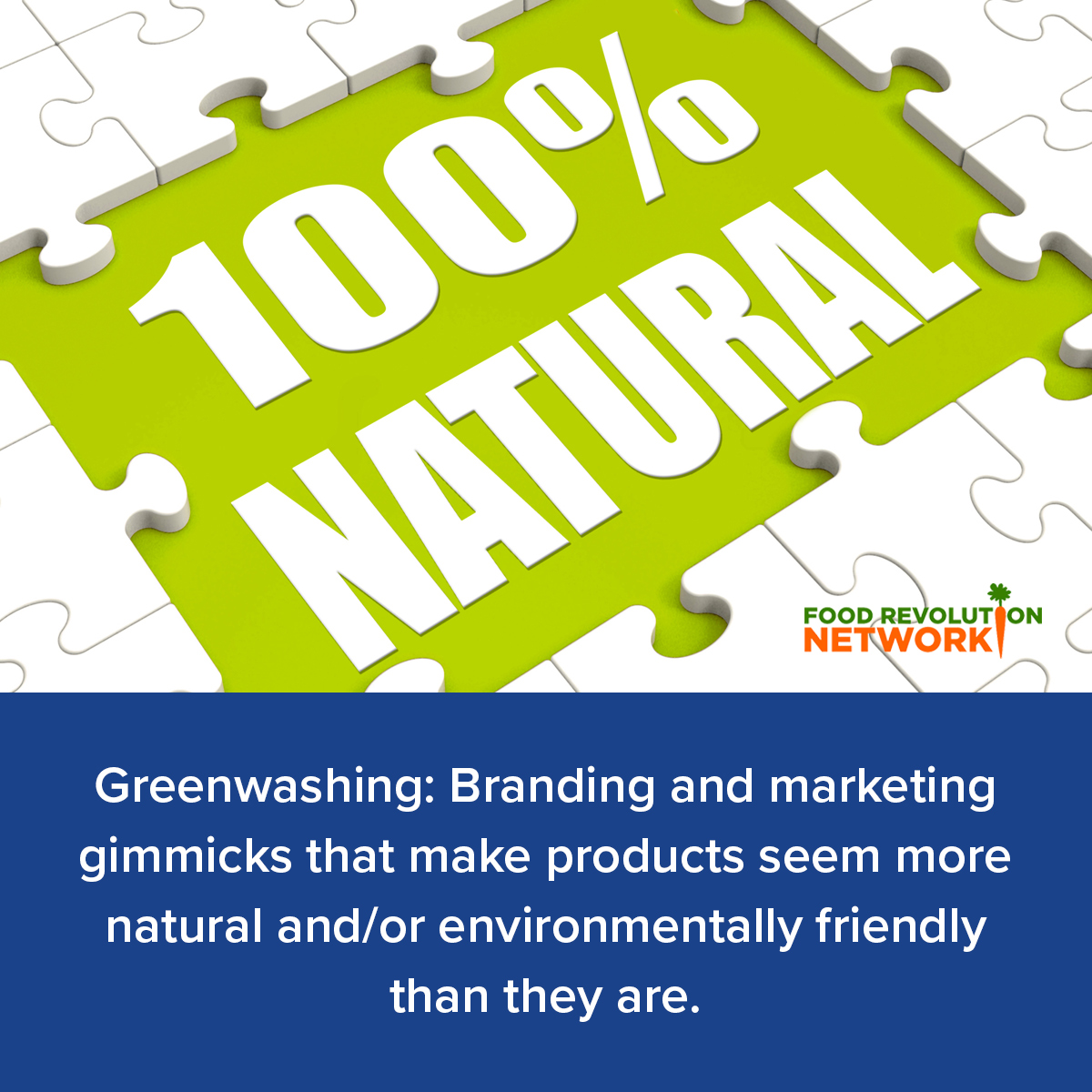 Greenwashing: Branding and marketing gimmicks that make products seem more natural and/or environmentally friendly than they are.