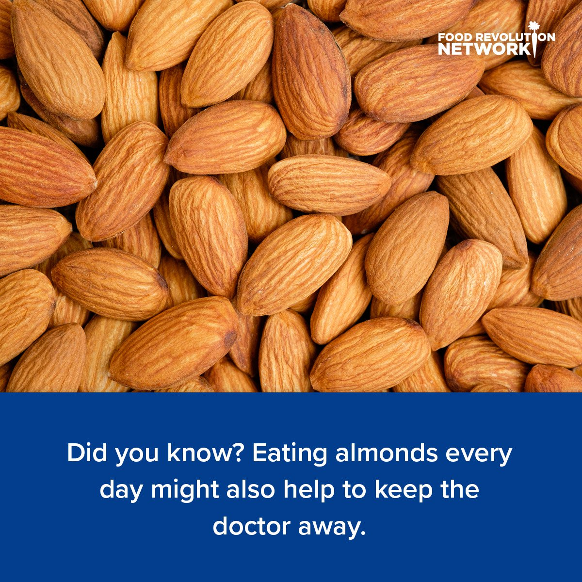 Did you know? Eating almonds every day might also help to keep the doctor away.