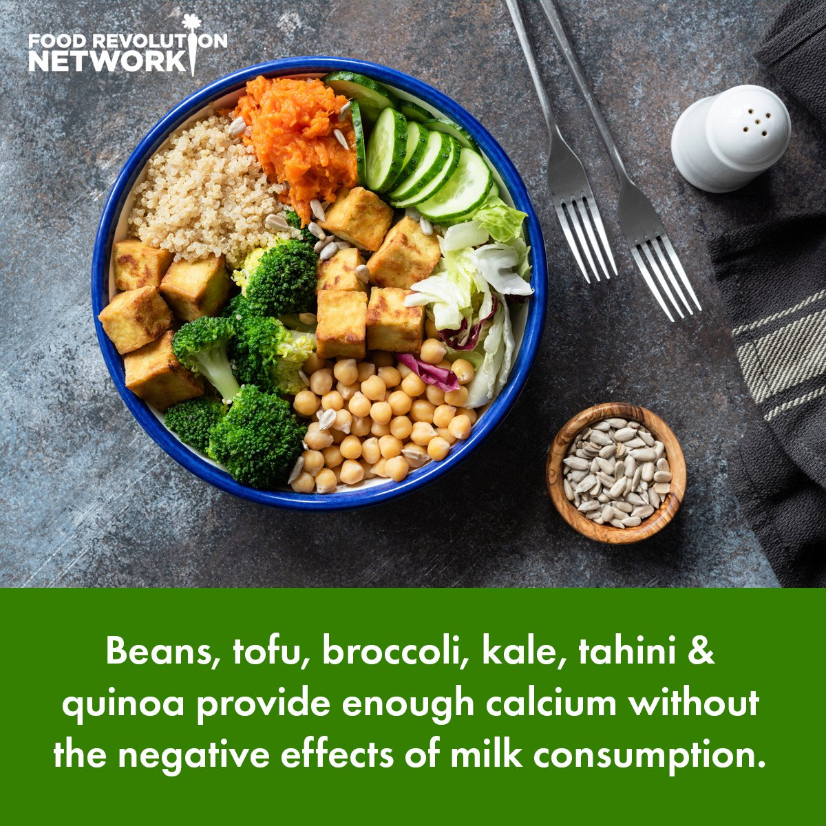 Beans, tofu, broccoli, kale, tahini & quinoa provide enough calcium without the negative effects of milk consumption.