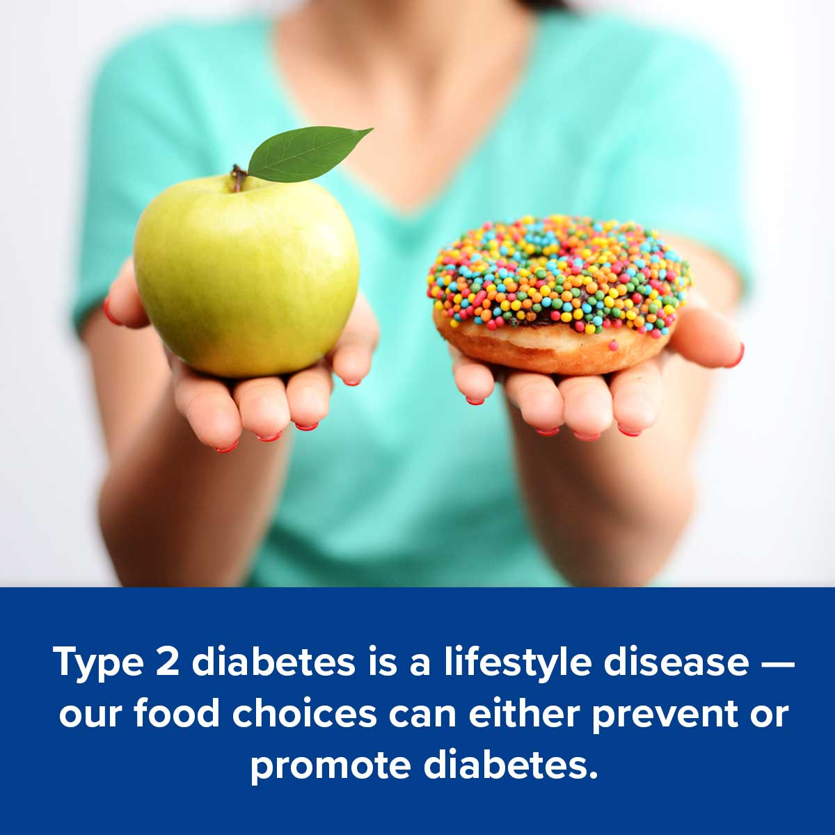 Type 2 diabetes is a lifestyle disease — our food choices can either prevent or promote diabetes.