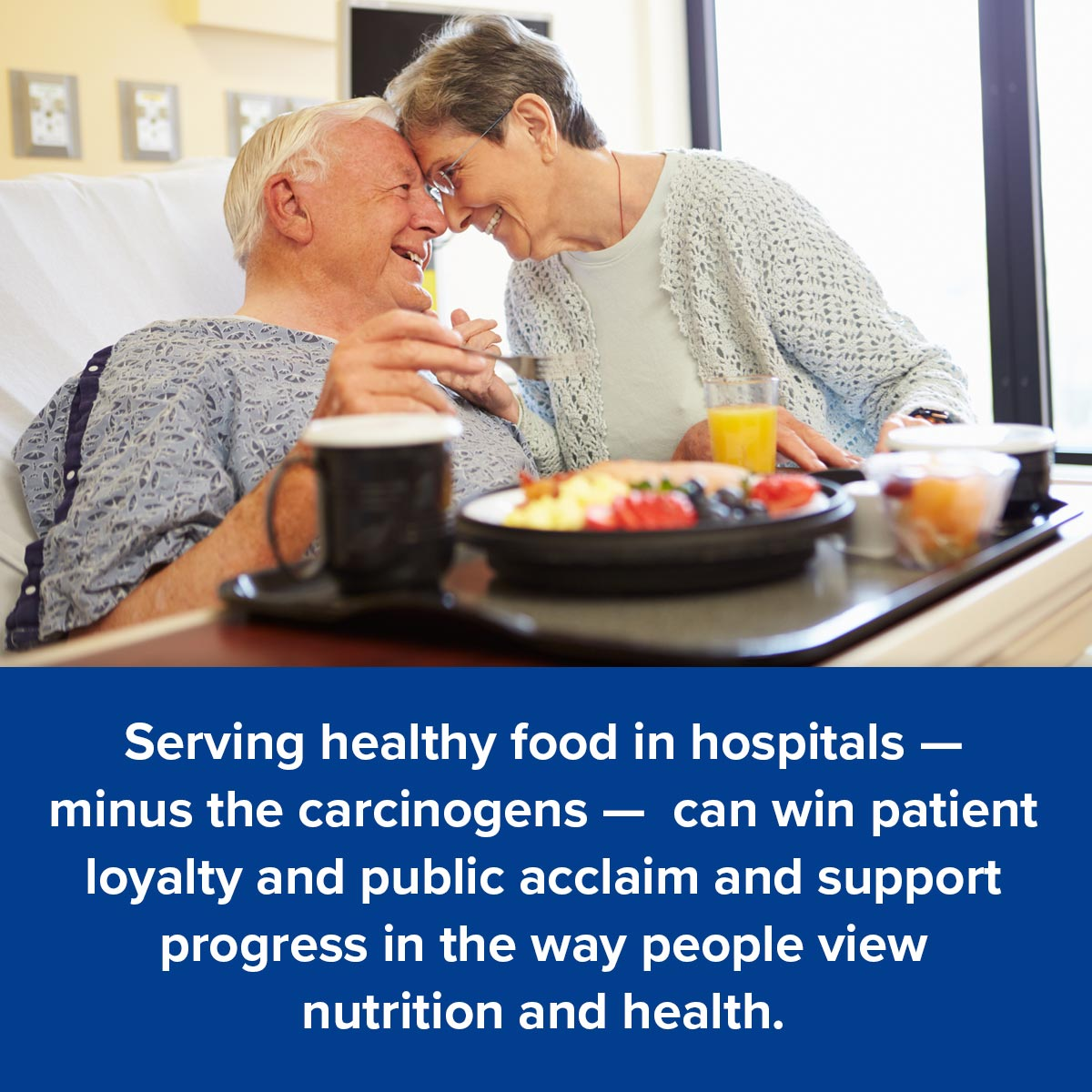 Serving healthy food in hospitals - minus the carcinogens - can win patient loyalty and public acclaim and support progress in the way people view nutrition and health.