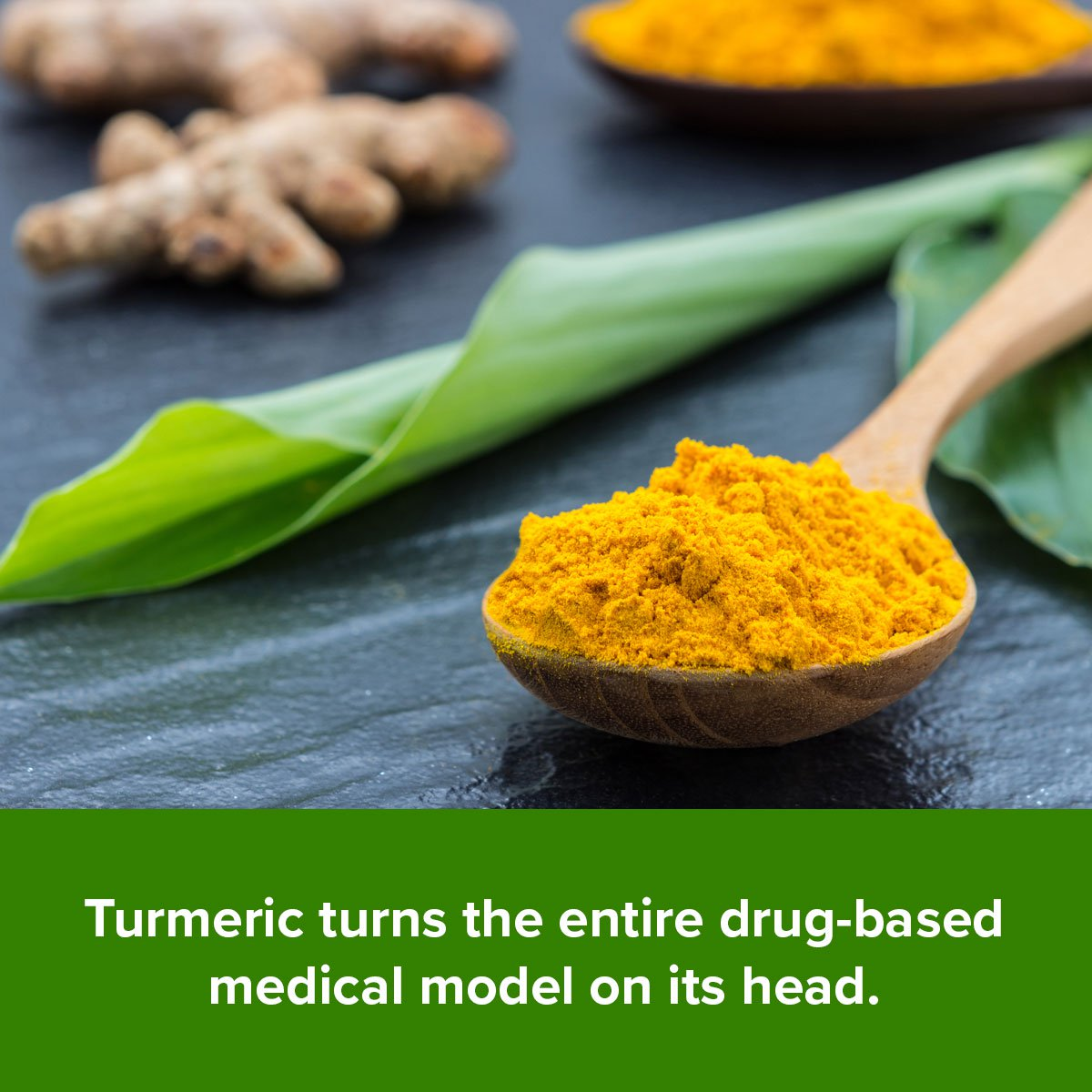Turmeric turns the entire drug-based medical model on its head.