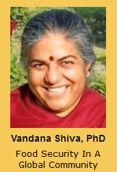 Vandana Shiva, PhD Food Security In A Global Community