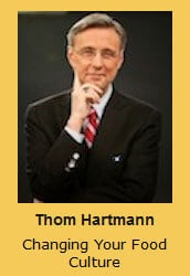 Thom Hartmann Changing Your Food Culture