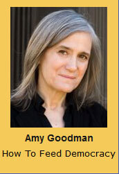 Amy Goodman How To Feed Democracy