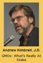 Andrew Kimbrell, J.D. GMOs: What's Really At Stake