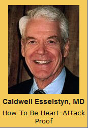 Caldwell Esselstyn, MD How To Be Heart-Attack Proof