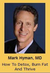 Mark Hyman, MD How To Detox, Burn Fat And Thrive