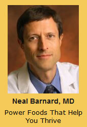 Neal Barnard, MD Power Foods That Help You Thrive