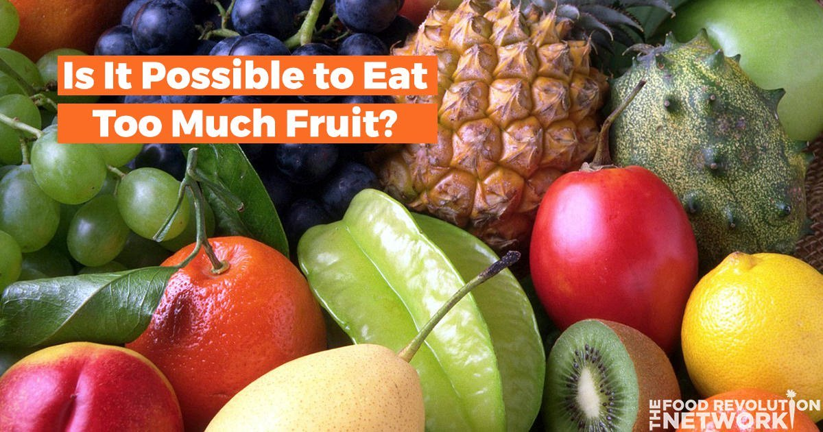 can you eat too much fruit dried fruits healthy