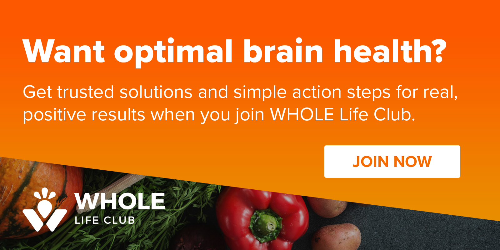 Join our online membership community, WHOLE Life Club for trusted solutions and action steps to optimize your brain health.